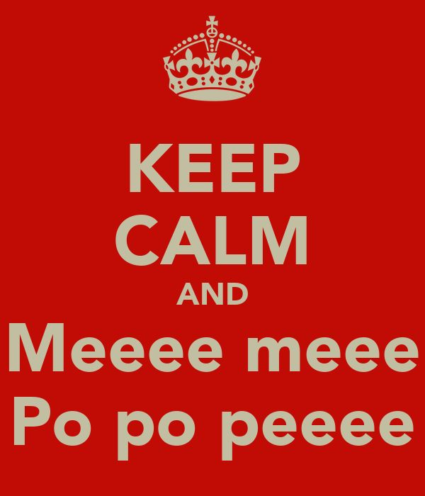 KEEP CALM AND Meeee meee Po po peeee