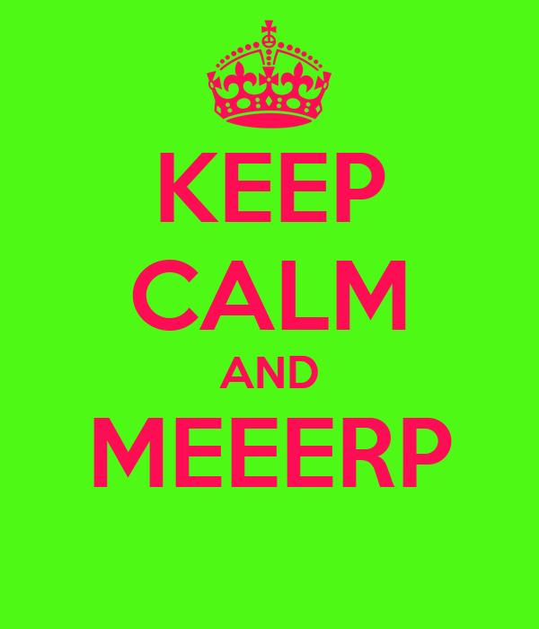 KEEP CALM AND MEEERP