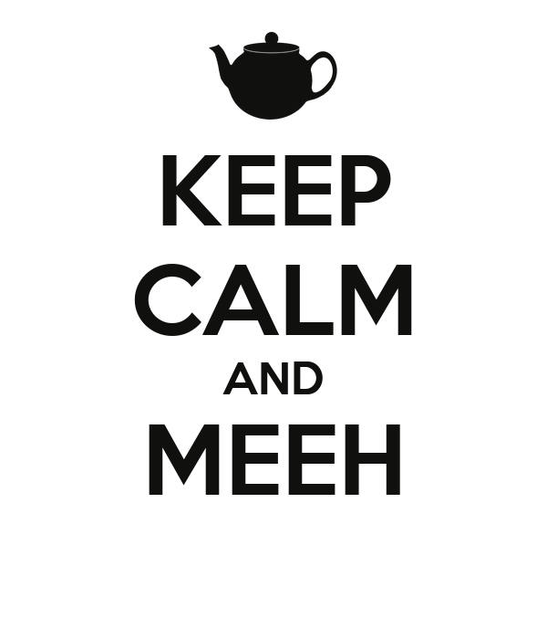 KEEP CALM AND MEEH