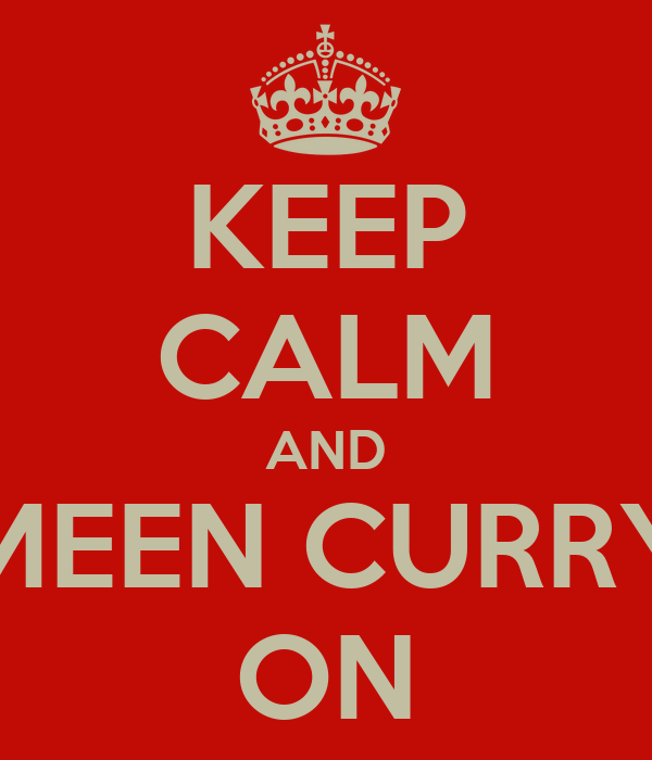 KEEP CALM AND MEEN CURRY ON