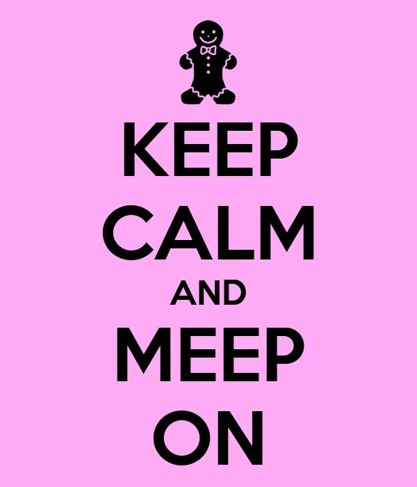 KEEP CALM AND MEEP ON