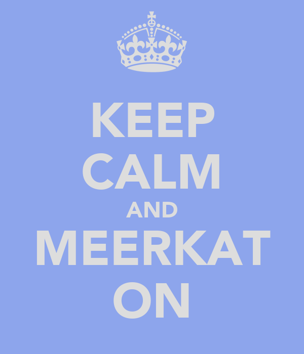 KEEP CALM AND MEERKAT ON