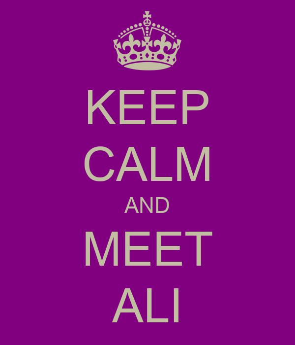 KEEP CALM AND MEET ALI