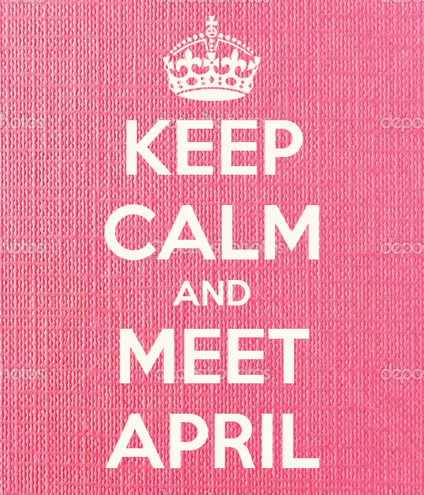 KEEP CALM AND MEET APRIL