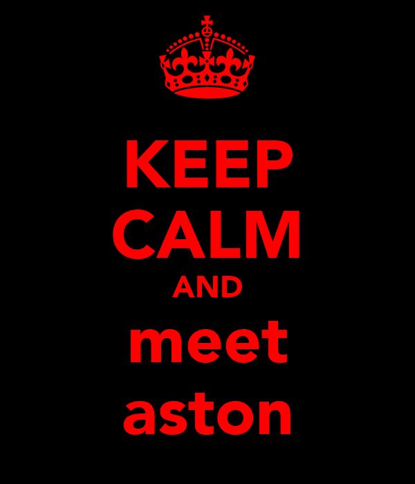 KEEP CALM AND meet aston