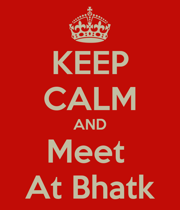 KEEP CALM AND Meet  At Bhatk