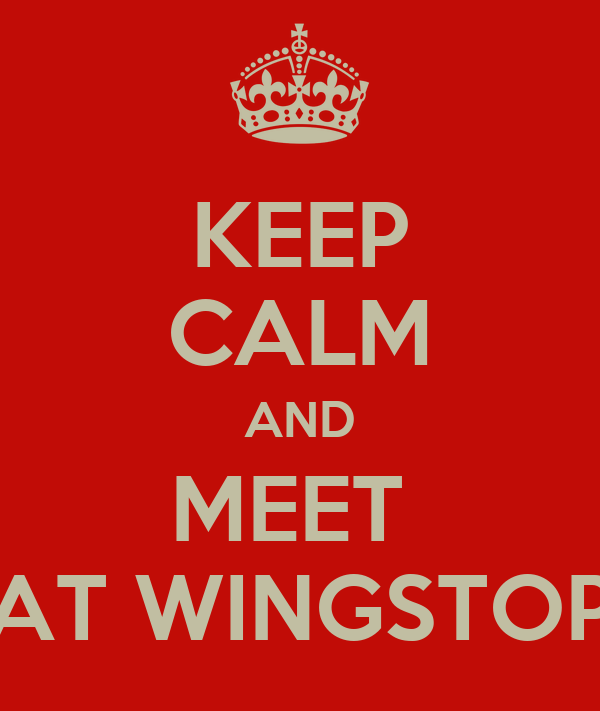KEEP CALM AND MEET  AT WINGSTOP