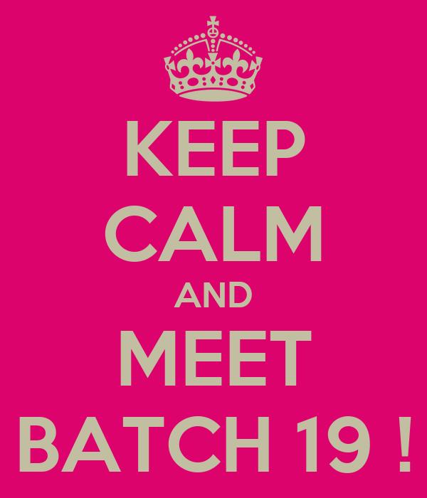 KEEP CALM AND MEET BATCH 19 !
