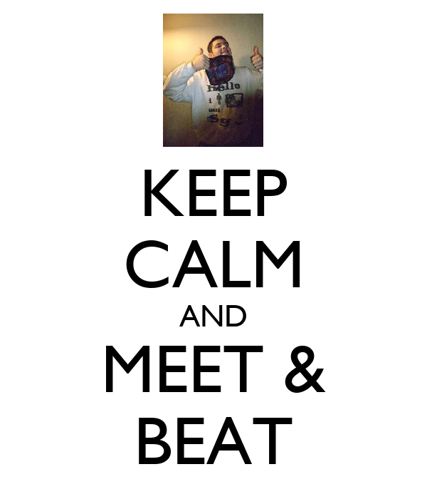 KEEP CALM AND MEET & BEAT