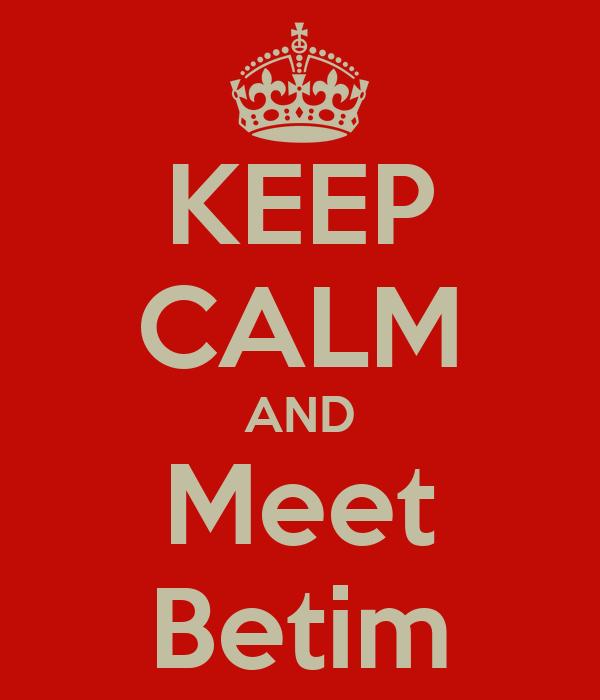 KEEP CALM AND Meet Betim