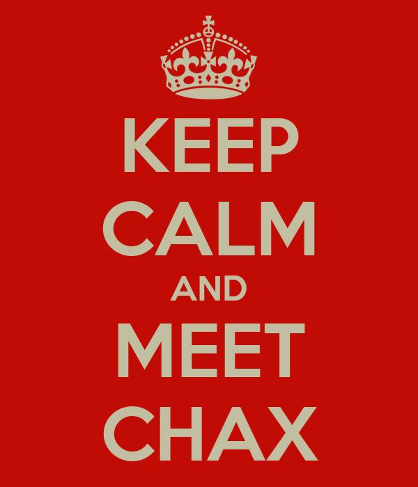 KEEP CALM AND MEET CHAX