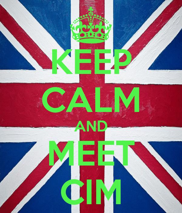 KEEP CALM AND MEET CIM