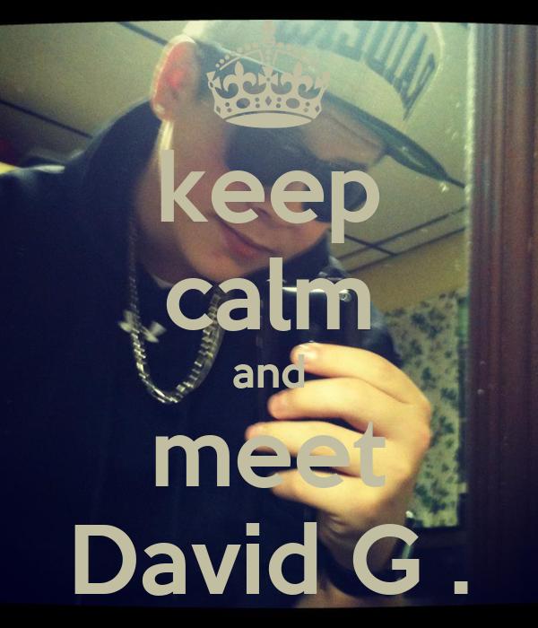 keep calm and meet David G .