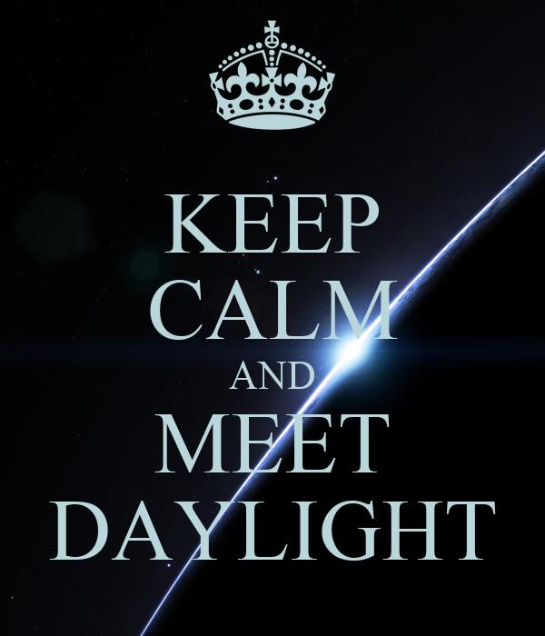 KEEP CALM AND MEET DAYLIGHT