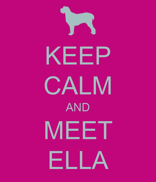 KEEP CALM AND MEET ELLA