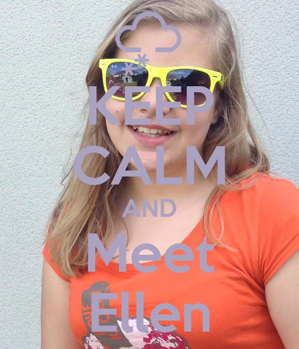 KEEP CALM AND Meet Ellen