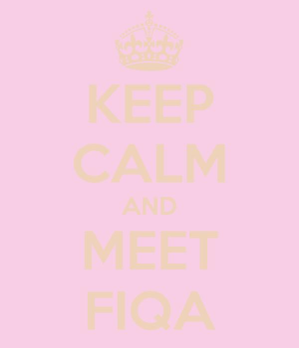 KEEP CALM AND MEET FIQA