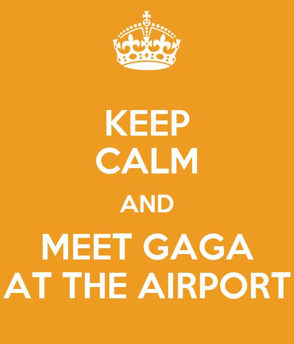 KEEP CALM AND MEET GAGA AT THE AIRPORT