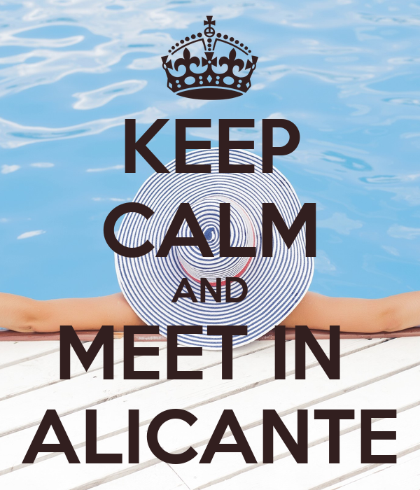 KEEP CALM AND MEET IN  ALICANTE