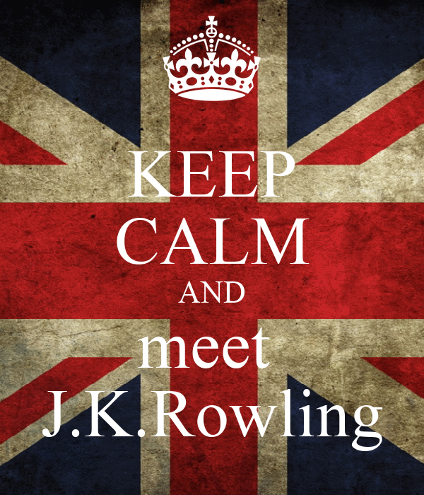 KEEP CALM AND meet  J.K.Rowling