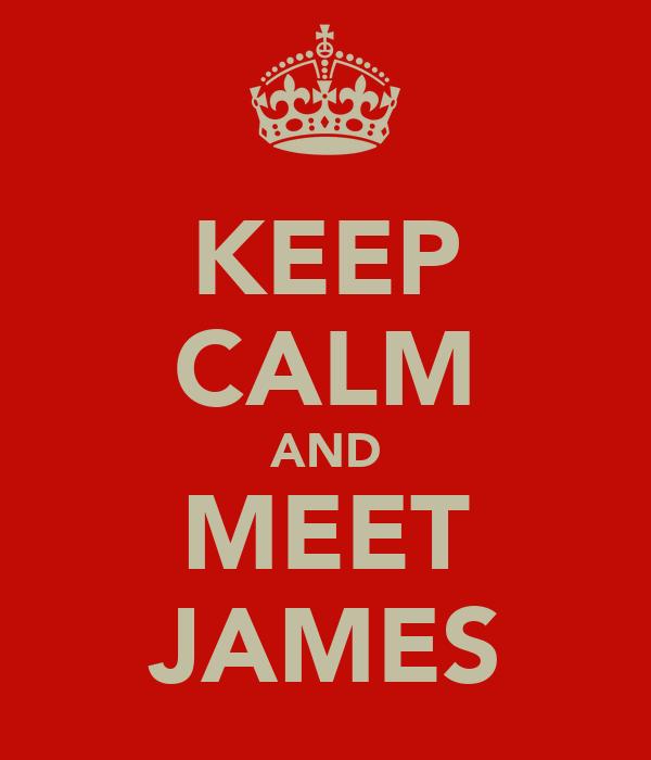 KEEP CALM AND MEET JAMES