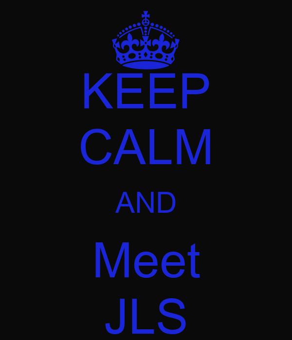 KEEP CALM AND Meet JLS