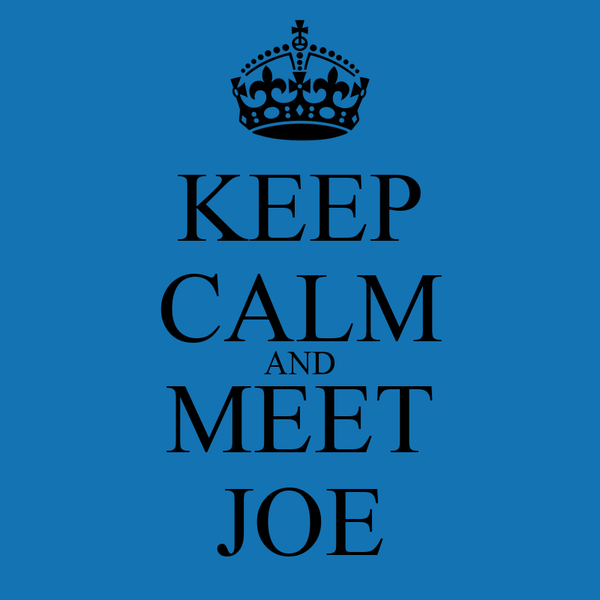KEEP CALM AND MEET JOE