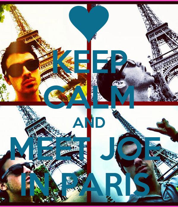 KEEP CALM AND MEET JOE  IN PARIS