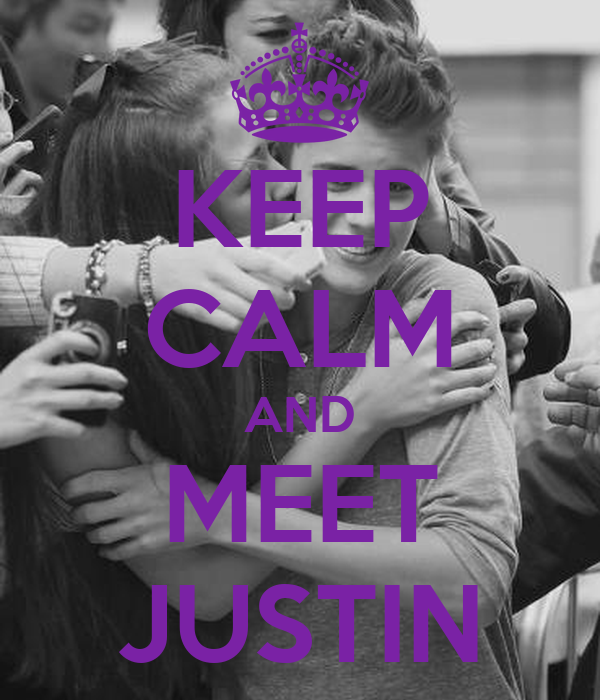 KEEP CALM AND MEET JUSTIN