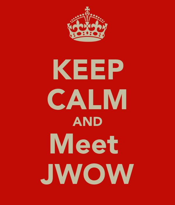 KEEP CALM AND Meet  JWOW