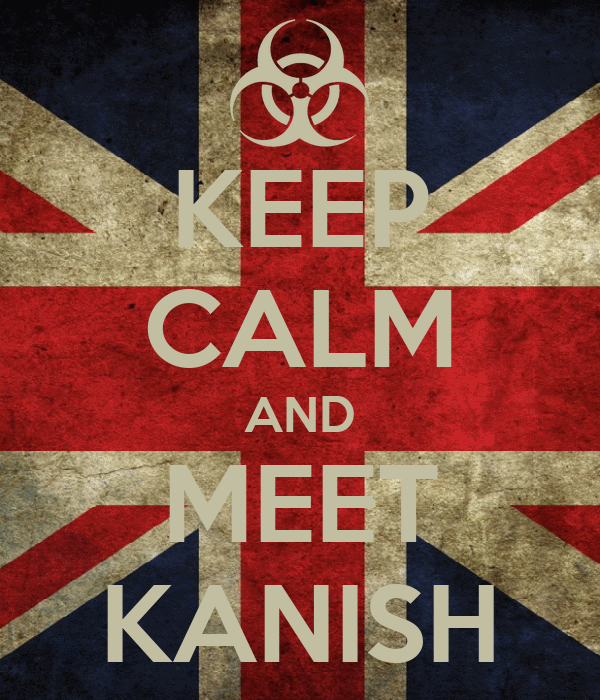 KEEP CALM AND MEET KANISH