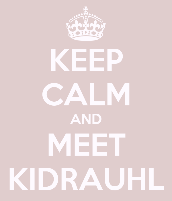 KEEP CALM AND MEET KIDRAUHL