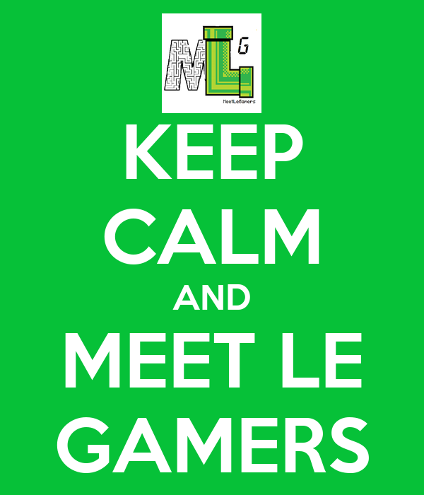 KEEP CALM AND MEET LE GAMERS