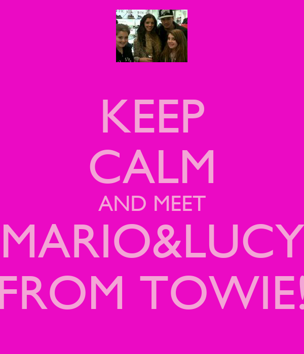 KEEP CALM AND MEET MARIO&LUCY FROM TOWIE!