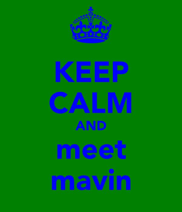 KEEP CALM AND meet mavin