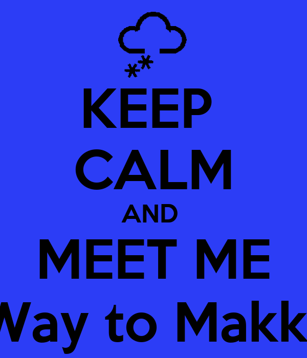 KEEP  CALM AND  MEET ME 1/2 Way to Makkovik