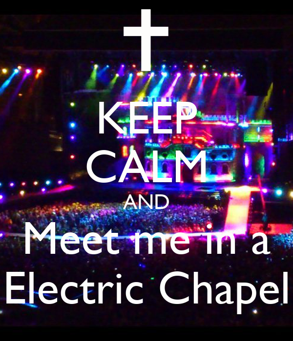 KEEP CALM AND Meet me in a Electric Chapel