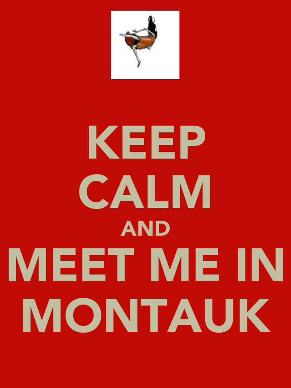 KEEP CALM AND MEET ME IN MONTAUK