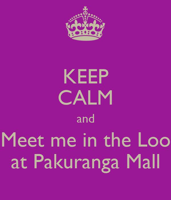 KEEP CALM and Meet me in the Loo at Pakuranga Mall