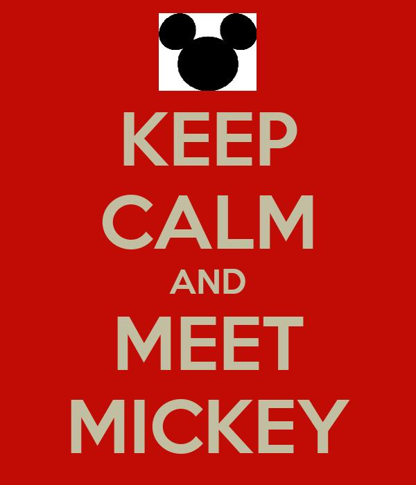 KEEP CALM AND MEET MICKEY