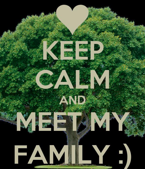 KEEP CALM AND MEET MY FAMILY :)