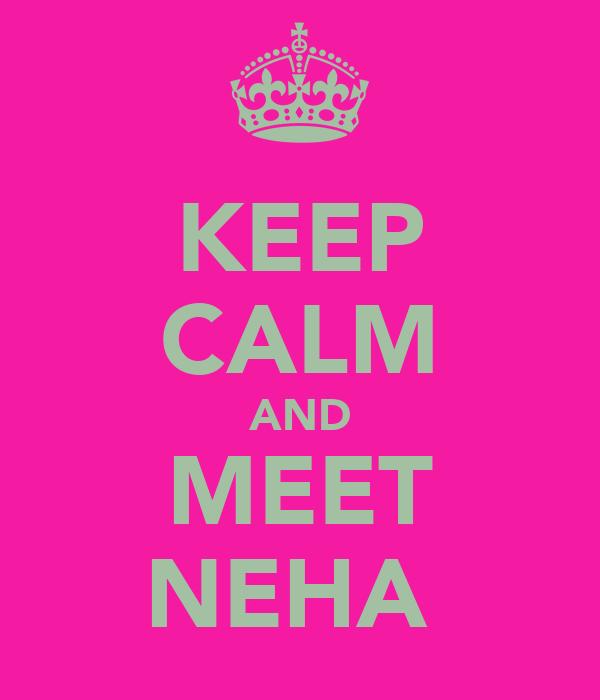 KEEP CALM AND MEET NEHA
