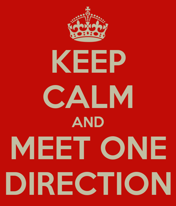 KEEP CALM AND MEET ONE DIRECTION