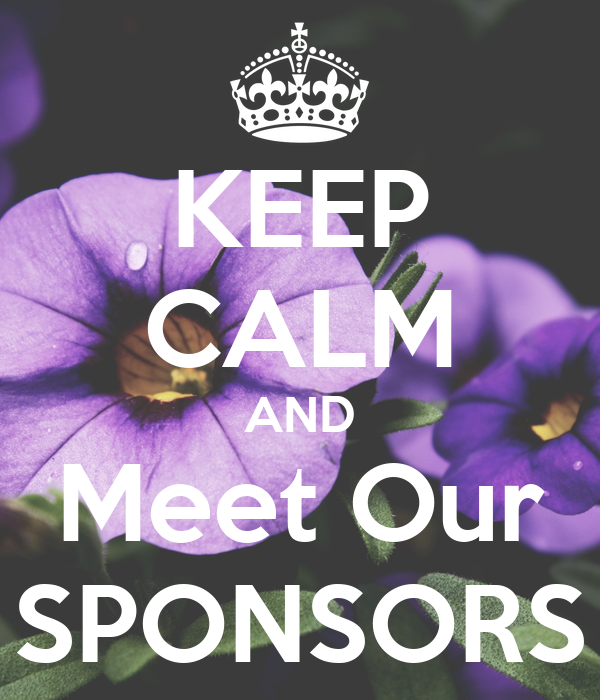 KEEP CALM AND Meet Our SPONSORS