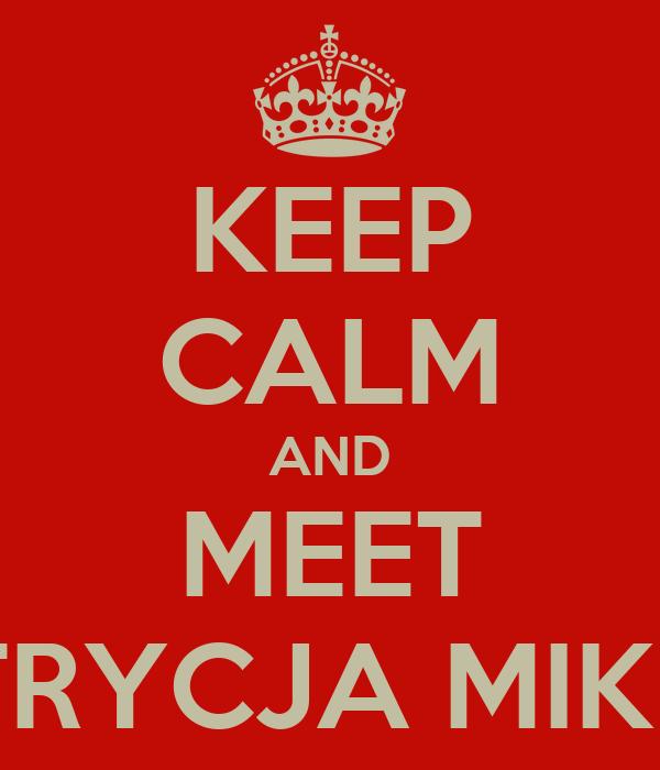 KEEP CALM AND MEET PATRYCJA MIKLAS