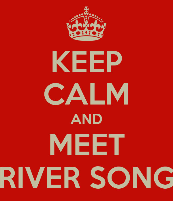 KEEP CALM AND MEET RIVER SONG