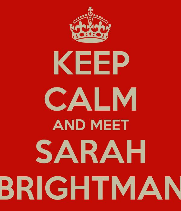 KEEP CALM AND MEET SARAH BRIGHTMAN