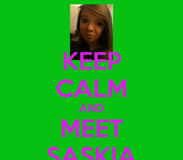 KEEP CALM AND MEET SASKIA