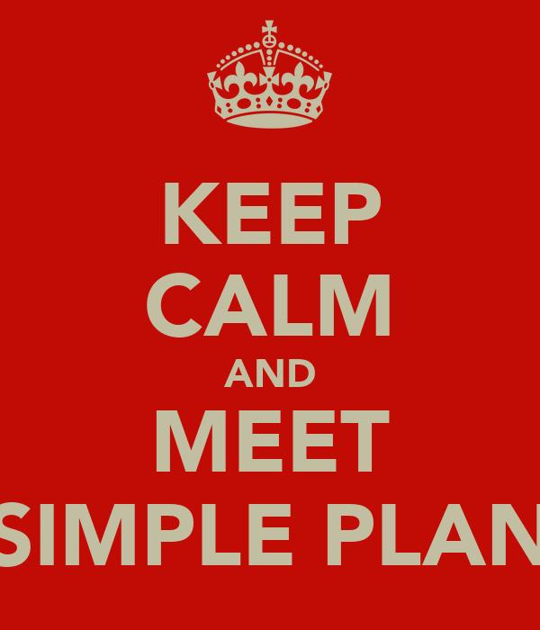 KEEP CALM AND MEET SIMPLE PLAN