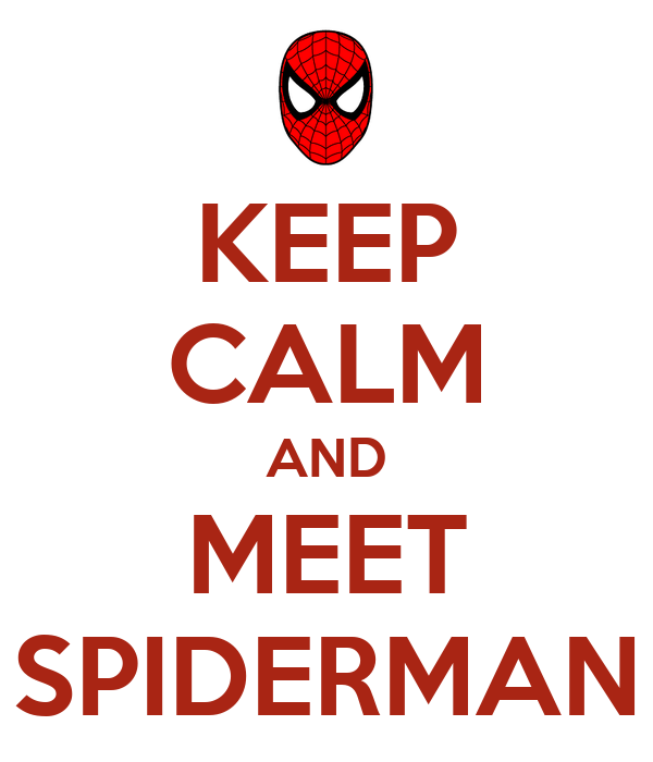 KEEP CALM AND MEET SPIDERMAN